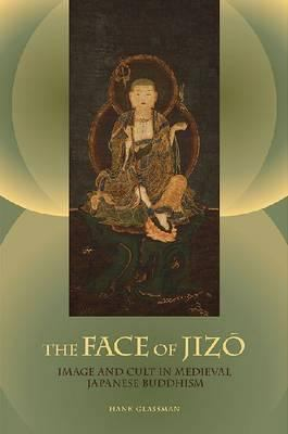 The Face of Jizao: Image and Cult in Medieval Japanese Buddhism 9780824835811