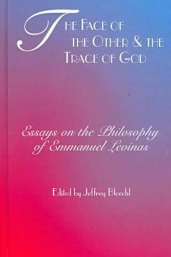 The Face of the Other and the Trace of God: Essays on the Philosophy of Emmanuel Levinas 9780823219650