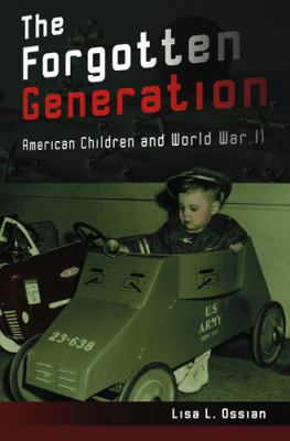 The Forgotten Generation: American Children and World War II 9780826219190