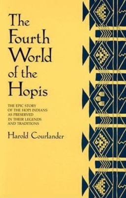 The Fourth World of the Hopis: The Epic Story of the Hopi Indians as Preserved in Their Legends and Traditions 9780826310118
