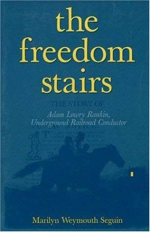 The Freedom Stairs: The Story of Adam Lowry Rankin, Underground Railroad Conductor 9780828320849