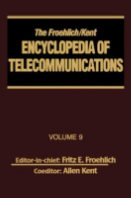 The Froehlich/Kent Encyclopedia of Telecommunications: Volume 9 - IEEE 802.3 and Ethernet Standards to Interrelationship of the Ss7 Protocol Architect 9780824729073