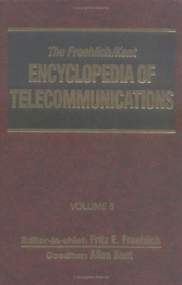 The Froehlich/Kent Encyclopedia of Telecommunications, Volume 5: Crystal and Ceramic Filters to Digital-Loop Carrier 9780824729035