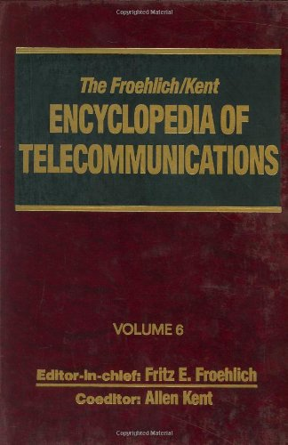 The Froehlich/Kent Encyclopedia of Telecommunications, Volume 6: Digital Microwave Link Design to Electrical Filters 9780824729042