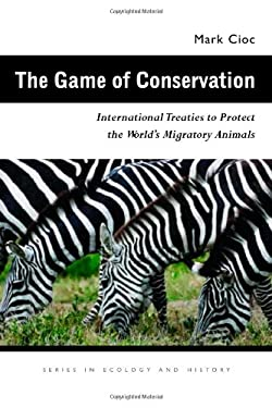 The Game of Conservation: International Treaties to Protect the World's Migratory Animals 9780821418673