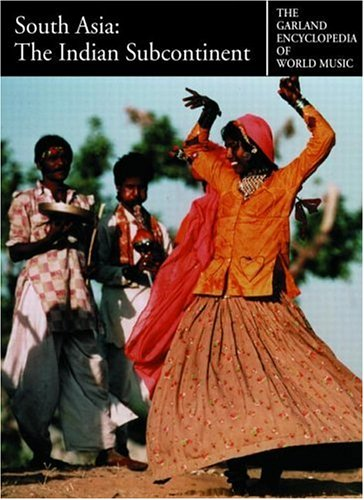 The Garland Encyclopedia of World Music: South Asia: The Indian Subcontinent [With Audio CD]