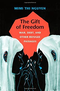 The Gift of Freedom: War, Debt, and Other Refugee Passages 9780822352396