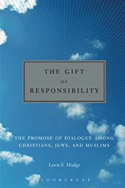 The Gift of Responsibility: The Promise of Dialogue Among Christians, Jews, and Muslims 9780826428394