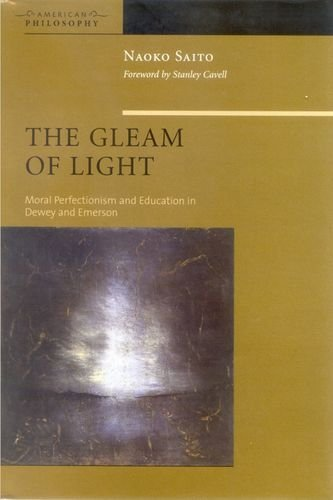 The Gleam of Light: Moral Perfectionism and Education in Dewey and Emerson 9780823224623