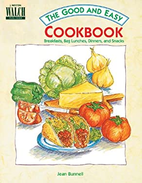 The Good and Easy Cookbook: Breakfasts, Bag Lunches, Dinners, and Snacks 9780825123955