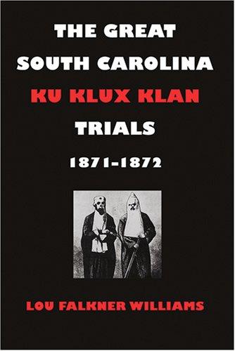 The Great South Carolina Ku Klux Klan Trials, 1871-1872 9780820326597