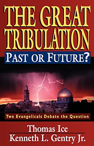 The Great Tribulation--Past or Future?: Two Evangelicals Debate the Question 9780825429019