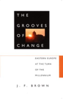 The Grooves of Change: Eastern Europe at the Turn of the Millennium 9780822326373