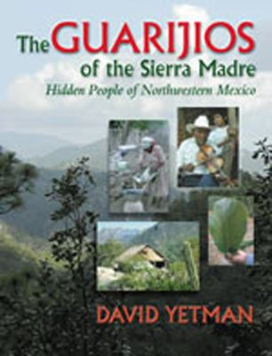 The Guarij&iacuteos of the Sierra Madre: Hidden People of Northwestern Mexico (University of Arizona Southwest Centre) David Yetman
