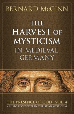 The Harvest of Mysticism in Medieval Germany (1300-1500) 9780824523459