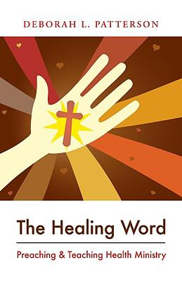 The Healing Word: Preaching and Teaching Health Ministry 9780829818499