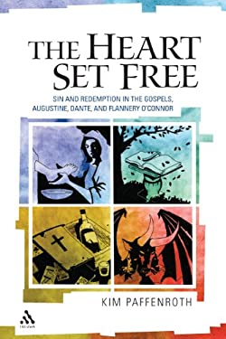 The Heart Set Free: Sin and Redemption in the Gospels, Augustine, Dante, and Flannery O'Connor 9780826416131