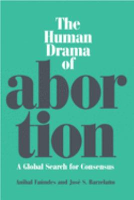 The Human Drama of Abortion: A Global Search for Consensus 9780826515254