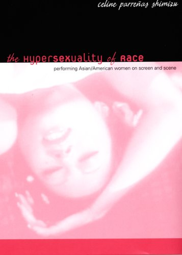 The Hypersexuality of Race: Performing Asian/American Women on Screen and Scene 9780822340331