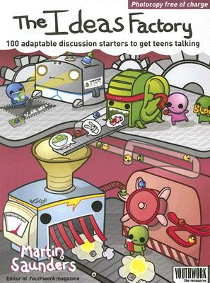 The Ideas Factory: 100 Adaptable Discussion Starters to Get Teens Talking 9780825461736