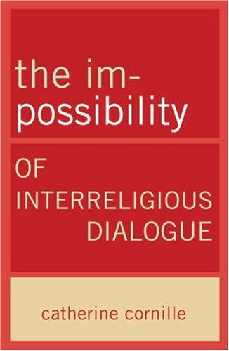 The Im-Possibility of Interreligious Dialogue 9780824524647
