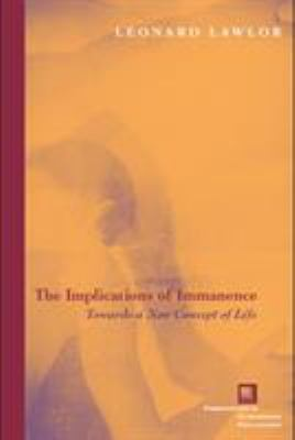 The Implications of Immanence: Toward a New Concept of Life 9780823226542