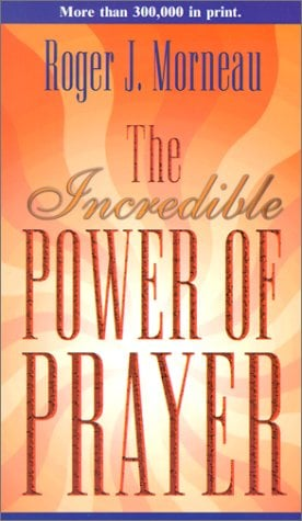 The Incredible Power of Prayer 9780828013291