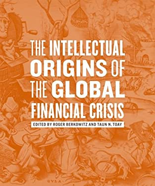 The Intellectual Origins of the Global Financial Crisis 9780823249619