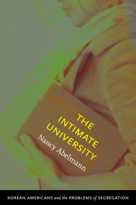 The Intimate University: Korean American Students and the Problems of Segregation 9780822346159