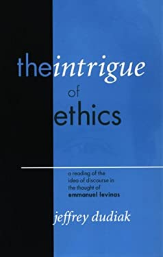 The Intrigue of Ethics: A Reading of the Idea of Discourse in the Thought of Emmanuel Levinas 9780823220939