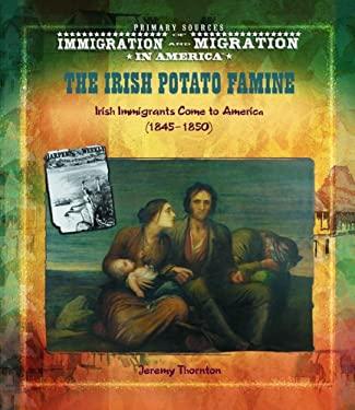 The Irish Potato Famine: Irish Immigrants Come to America (1845-1850) 9780823968312