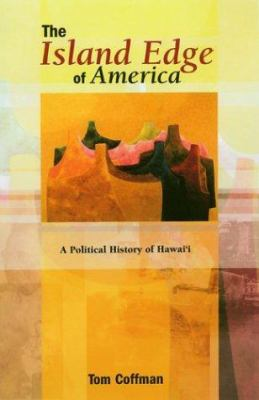 The Island Edge of America: A Political History of Hawaii 9780824826628