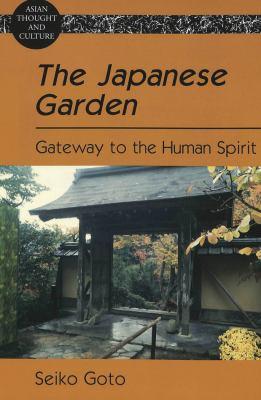 The Japanese Garden: Gateway to the Human Spirit 9780820463506