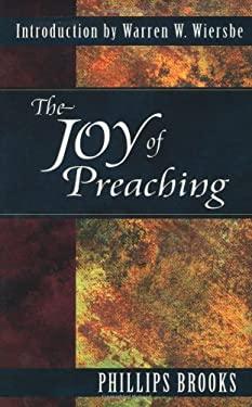 The Joy of Preaching - Brooks, Phillips / Brooks, Phillips / Wiersbe, Warren W.