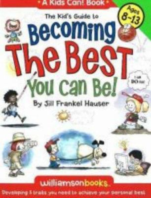 The Kid's Guide to Becoming the Best You Can Be!: Developing 5 Traits You Need to Achieve Your Personal Best 9780824967895
