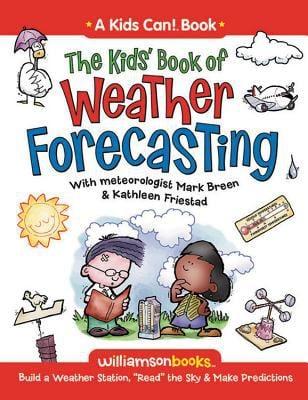 """The Kids' Book of Weather Forecasting: Build a Weather Station, """"Read"""" the Sky & Make Predictions!"""