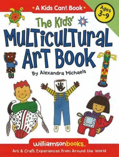 The Kids' Multicultural Art Book: Art & Craft Experiences from Around the World 9780824968083