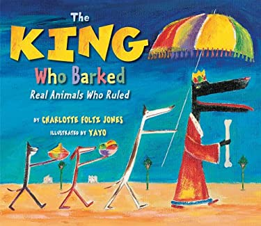 The King Who Barked: Real Animals Who Ruled 9780823419258