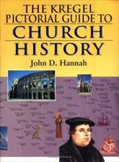 The Kregel Pictorial Guide to Church History: An Overview of Church History