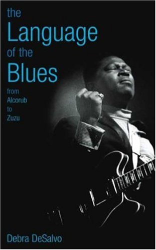 The Language of the Blues: From Alcorub to Zuzu 9780823083893