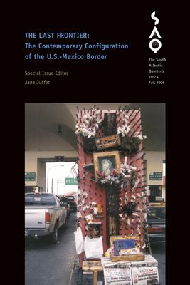 The Last Frontier: The Contemporary Configuration of the U.S.-Mexico Border 9780822366621
