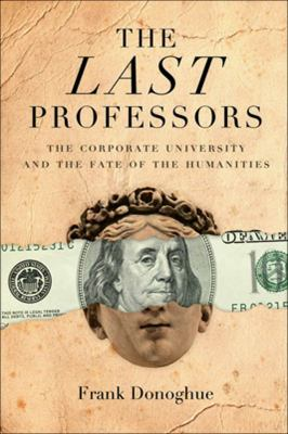 The Last Professors: The Corporate University and the Fate of the Humanities 9780823228607