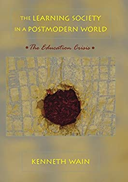 The Learning Society in a Postmodern World: The Education Crisis 9780820468365