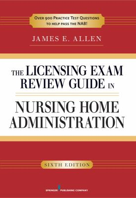 The Licensing Exam Review Guide in Nursing Home Administration 9780826107060