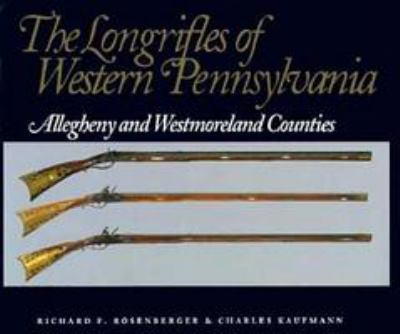 The Longrifles of Western Pennsylvania: Allegheny and Westmoreland Counties 9780822937272