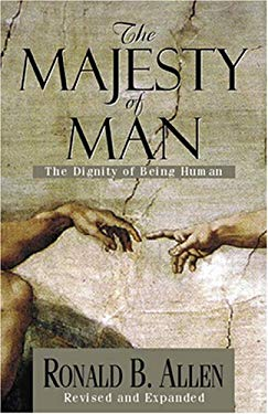 The Majesty of Man: The Dignity of Being Human 9780825421396