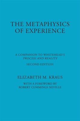 The Metaphysics of Experience: A Companion to Whitehead's Process and Reality 9780823217953