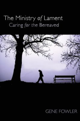 The Ministry of Lament: Caring for the Bereaved 9780827223356