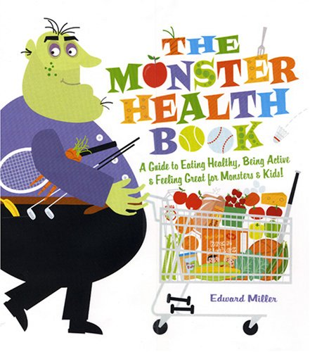 Monster Health Book : A Guide to Eating Healthy, Being Active and Feeling Great for Monsters and Kids!