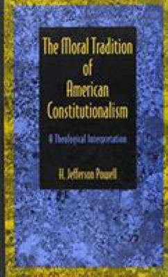 The Moral Tradition of American Constitutionalism: A Theological Interpretation 9780822313144